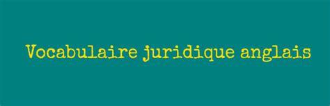vocabulaire juridique vocabulaire juridique anglais liste compl 232 te en pdf