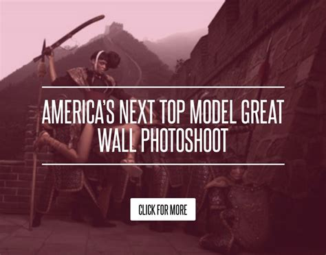 Americas Next Top Model Great Wall Photoshoot by America S Next Top Model Great Wall Photoshoot Fashion