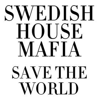 testo save the world emp3 swedish house mafia save the world
