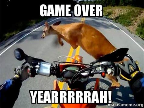 Game Over Meme - game over yearrrrrah make a meme