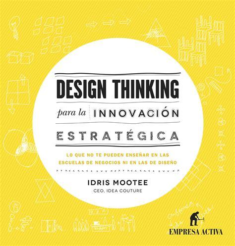 x plane design thinking 10 premisas estrat 233 gicas para entender el design thinking