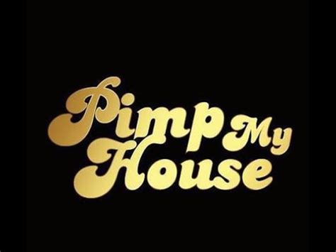 pimp house pimp my house youtube