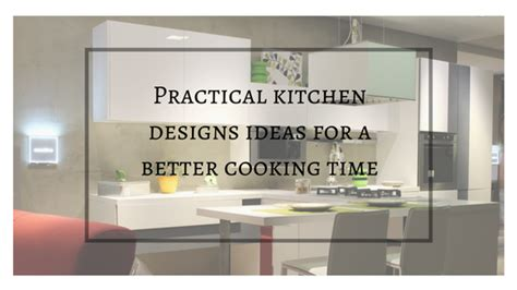 practical kitchen designs practical kitchen designs ideas for a better cooking time