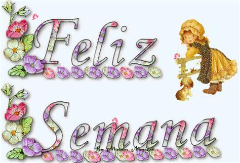 tarjetas postales y gifs animados para desear fel 237 z d 237 a a lindas tarjetas para desear una feliz semana dios es mi