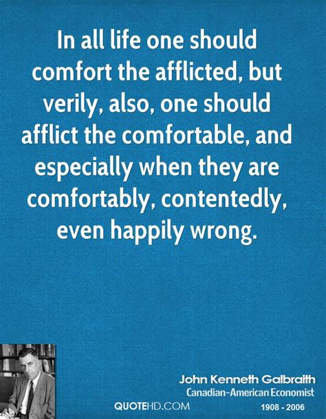 comforting the afflicted and afflicting the comfortable john kenneth galbraith quotes quotehd