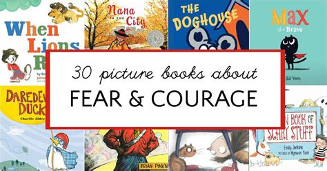 picture books about courage 30 inspiring picture books about fear and courage