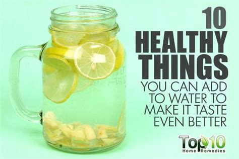 make it even better 10 healthy things you can add to water to make it taste