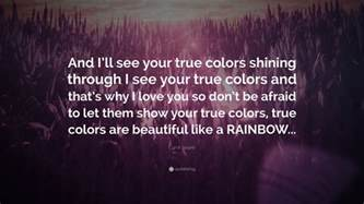 i see your true colors shining through cyndi lauper quote and i ll see your true colors shining