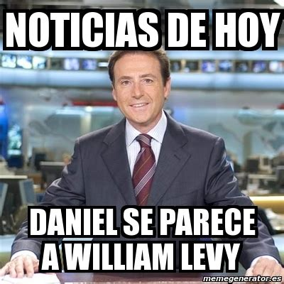 William Levy Meme - meme matias prats noticias de hoy daniel se parece a