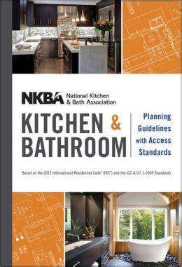 nkba kitchen and bathroom planning guidelines with access standards nkba kitchen and bathroom planning guidelines with access