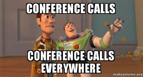 Conference Call Meme - conference calls conference calls everywhere buzz and