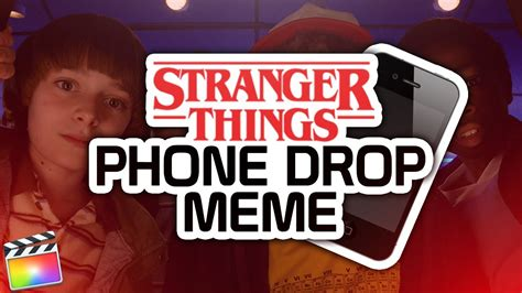 Drop Phone Meme - final cut pro x tutorial stranger things phone drop meme