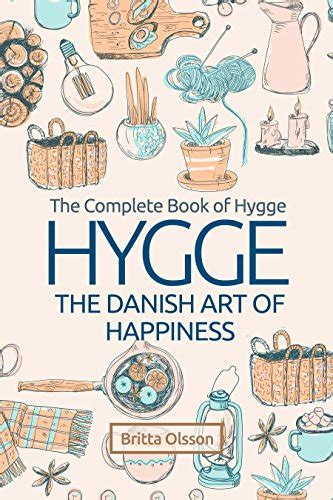 hygge the danish art the complete book of hygge the danish art of happiness by britta olsson a gulden s bookjournal