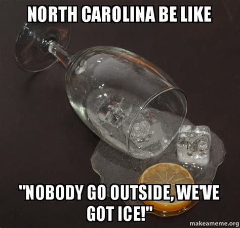 North Carolina Meme - north carolina be like quot nobody go outside we ve got ice