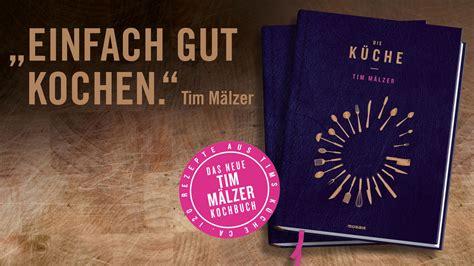 Kitchen Impossible 2017 Rezepte Das Neue Kochbuch Quot Die K 220 Che Quot Von Tim M 228 Lzer Ist Da