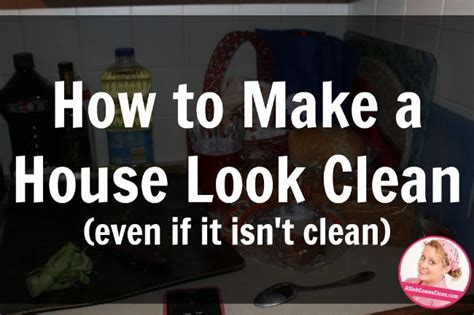 how to clean a house how to make a house look clean without cleaning it