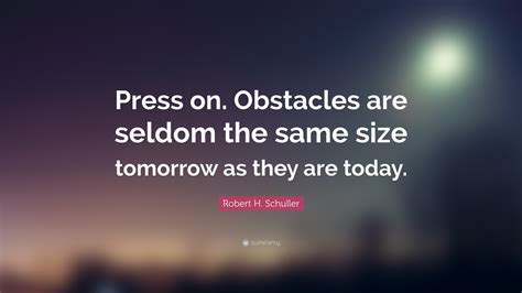 press on wallpaper robert h schuller quote press on obstacles are seldom