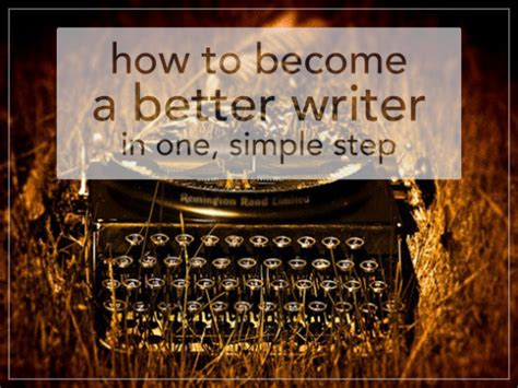 7 Ways To Become A Better Writer by How To Become A Better Writer In One Simple Step