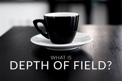 depth of what is depth of field digital trends