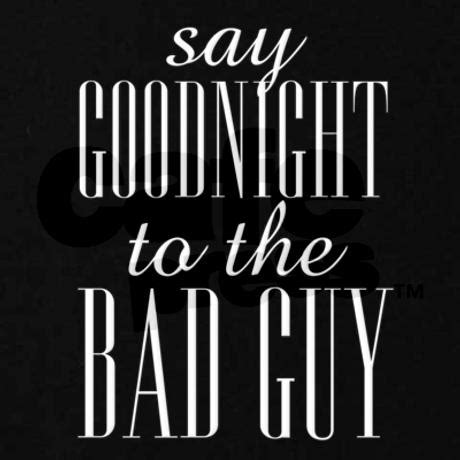 Say Goodnight To The Bad Quote