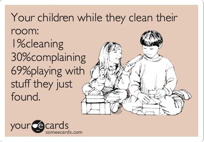Your Ecards Memes - your children while they clean their room 1 cleaning 30