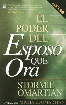 el poder del esposo stormie omartian el poder del esposo que ora onda cristiana