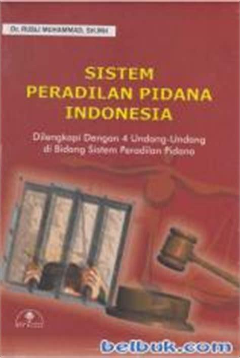 Buku Peradilan Pidana Indonesia Dinamika Dan Perkembangan Edisi 2 sistem peradilan pidana indonesia dilengkapi dengan 4 undang undang di bidang sistem peradilan