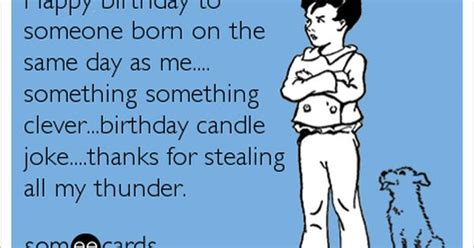 Same Birthday Quotes Happy Birthday To Someone Born On The Same Day As Me