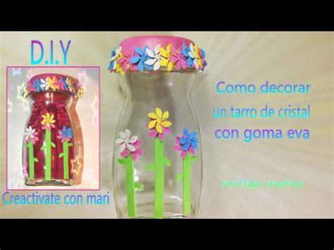 decorar frascos de vidrio con goma eva como decorar tarros de cristal con goma eva reciclaje