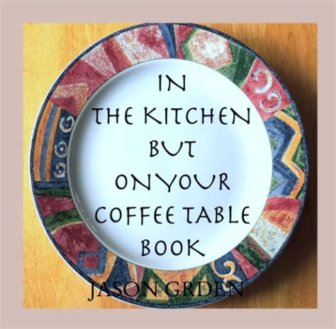 in the kitchen but on your coffee table book by jason