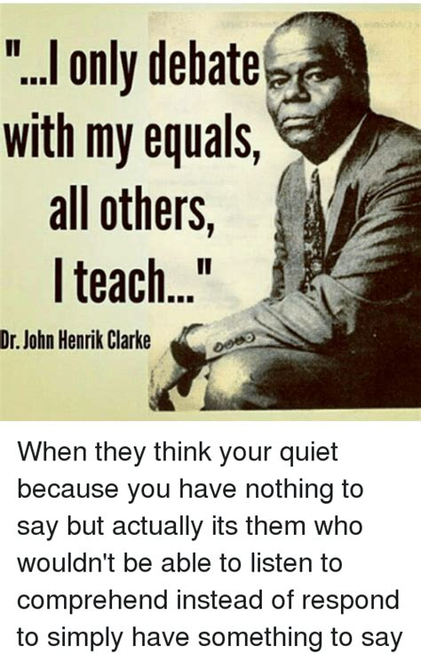 Nothing To Say Meme - i only debate a with my equals all others teach dr john
