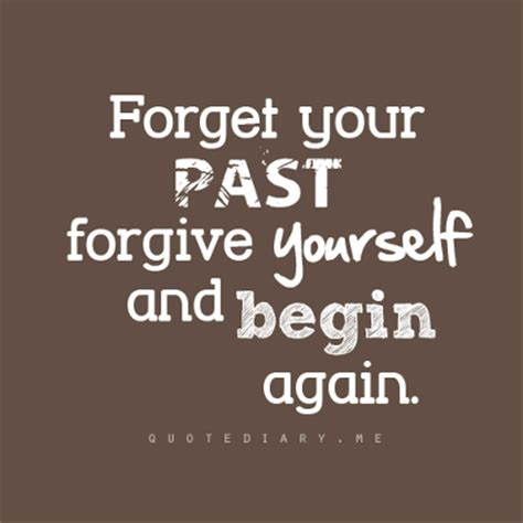 forget your past forgive yourself and begin again god is