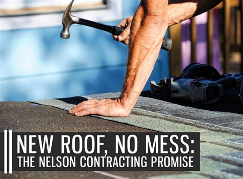 new roof no mess the nelson contracting promise
