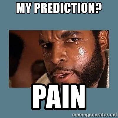 Mr T Meme - my prediction pain mr t clubber lang meme generator