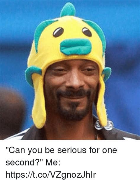 Are U Serious Meme - can you be serious for one second me httpstcovzgnozjhir funny meme on sizzle