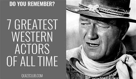 best cowboy film of all time do you remember 7 greatest western actors of quiz club