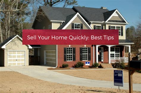 sell your home quickly best tips your home