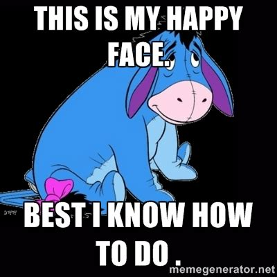 Depressed Meme Face - eeyore happy face meme