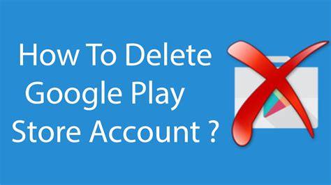 Play Store Account How To Delete Play Store Account 2016