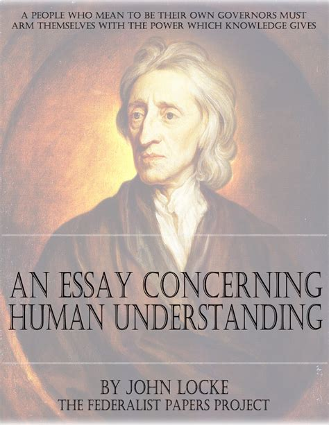 An Essay Concerning Human Understanding by An Essay Concerning Human Understanding By Locke The Federalist Papers