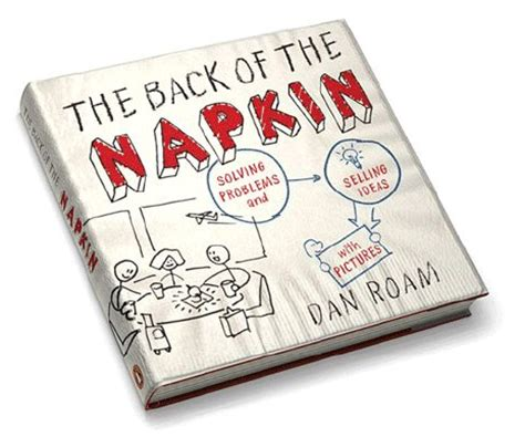 the back of the napkin expanded edition solving book scoop quot the back of the napkin quot by dan roam idea