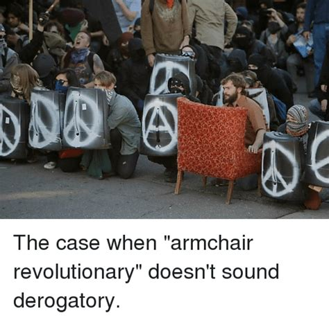 armchair revolutionary the case when armchair revolutionary doesn t sound