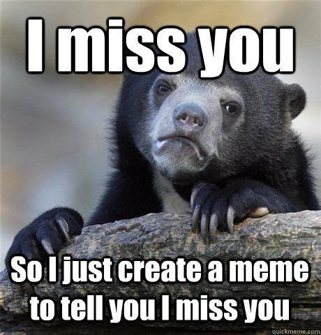 i you memes i miss you so i just create a meme to tell you i miss you