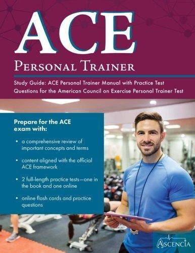 Personal Trainer Questions by Ace Personal Trainer Study Guide Ace Personal Trainer Manual With Practice Test Questions For