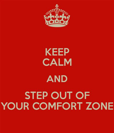 stepping out of your comfort zone exles keep calm and step out of your comfort zone keep calm