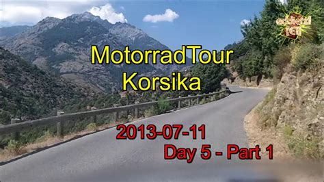 Youtube Motorradtouren Korsika by Motorrad Tour Korsika Talfahrt Day5 Part1 Youtube