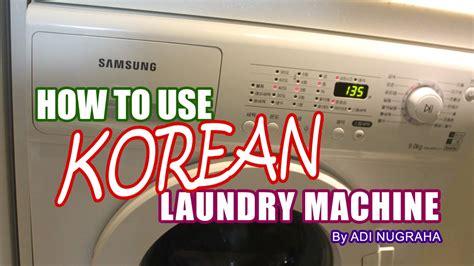 How To Use Korean Laundry Machine Youtube Where To Put Laundry