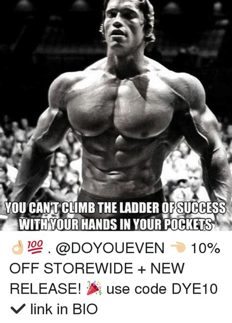 Arnold Gym Memes - you can t climb the ladder ofsuccess withyour hands in your pockets 10 off storewide