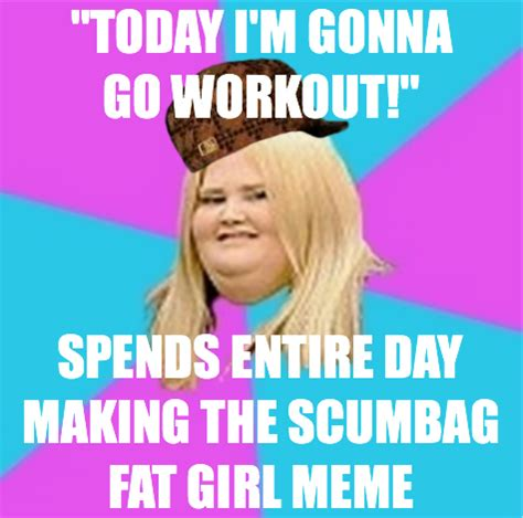 Fat Lady Meme - scumbag fat girl meme creation scumbag fat girl know