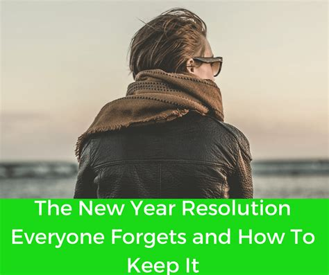 7 New Years Resolutions I Now To Keep by The New Year Resolution Everyone Forgets And How To Keep